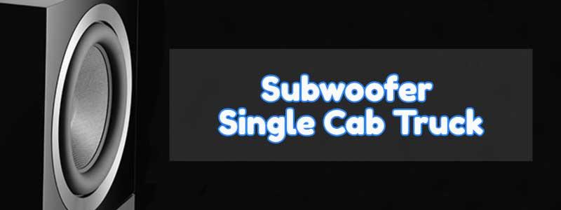 best subwoofer for single cab truck FP