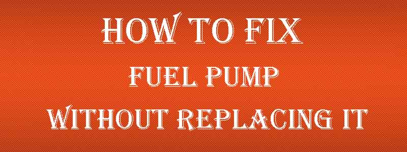 How To Fix A Fuel Pump Without Replacing It Featured